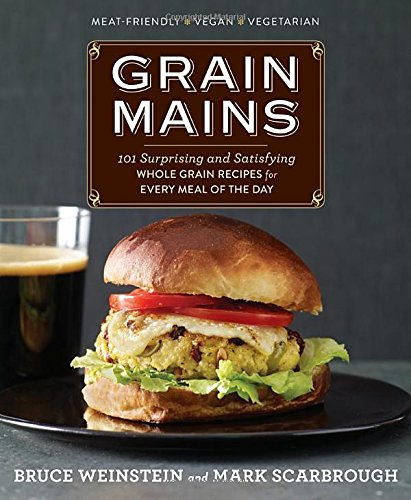 Specialty End Grain (Grain Mains: 101 Surprising and Satisfying Whole Grain Recipes for Every Meal of the Day)