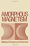 Amorphous Magnetism : Proceedings of the International Symposium on Amorphous Magnetism, August 17-18, 1972, Detroit, Michigan, , 1461345707