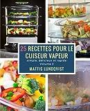25 recettes pour le cuiseur vapeur simple d?licieux et rapide volume 2 french edition