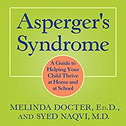 Asperger's Syndrome: A Guide to Helping Your Child Thrive at Home and at School