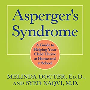 Asperger's Syndrome: A Guide to Helping Your Child Thrive at Home and at School Audiobook
