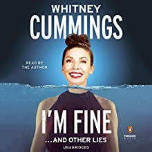 I'm Fine...and Other Lies Audiobook by Whitney Cummings Narrated by Whitney Cummings