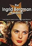 The Ingrid Bergman Handbook - Everything you need to know about Ingrid Bergman, Emily Smith, 1743040075