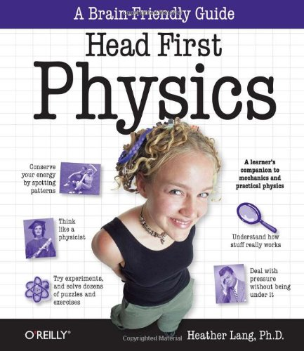 Head First Physics: A learner's companion to mechanics and practical physics (AP Physics B - Advanced Placement) by O'Reilly Media