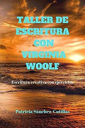 Taller de escritura con Virginia Woolf: Escritura creativa con ...