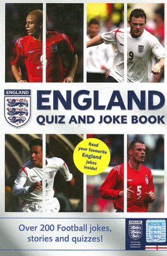 England Quiz and Joke Book: Over 200 Football Jokes, Stories, and Quizzes! (Best Football Quiz Questions And Answers)