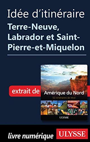Itinéraire Terre-Neuve, Labrador et Saint-Pierre-et-Miquelon (French Edition)