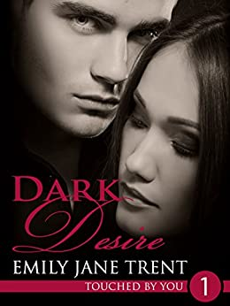 Dark Desire: 1 (Touched By You) by [Trent, Emily Jane]