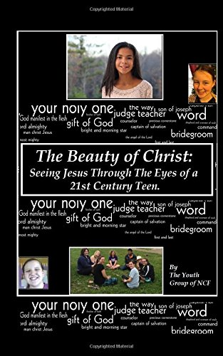 Download The Beauty of Christ: Seeing Jesus Through The Eyes of a 21st Century Teen PDF