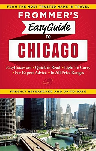 Frommer's EasyGuide to Chicago (Easy Guides) (Chicago Best New Restaurants 2019)