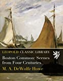 img - for Boston Common: Scenes from Four Centuries book / textbook / text book