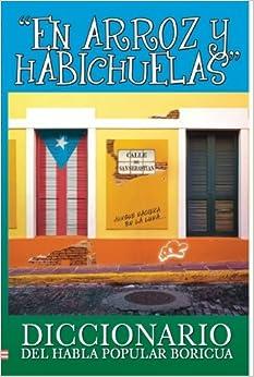Book En Arroz Y Habichuelas: Diccionario del Habla Popular Boricua (Spanish Edition)