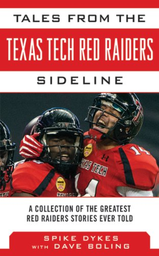Tech Red Raiders Sideline: A Collection of the Greatest Red Raider Stories Ever Told (Tales from the Team) (Texas Tech Player)
