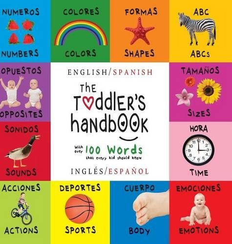 The Toddler's Handbook: Bilingual (English / Spanish) (Inglés / Español) Numbers, Colors, Shapes, Sizes, ABC Animals, Opposites, and Sounds, with over ... Children's Learning Books) (Spanish Edition)