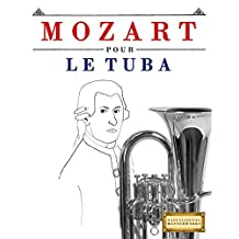 Mozart pour le Tuba: 10 pièces faciles pour le Tuba débutant livre (French Edition)