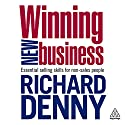 Winning New Business Audiobook by Richard Denny Narrated by Richard Denny