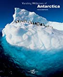 Vanishing Wilderness of Antarctica, Colin Monteath and White Star Publishing Staff, 885440487X