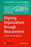 Aligning Organizations Through Measurement : The GQM+Strategies Approach, Basili, Victor and Trendowicz, Adam, 331905046X