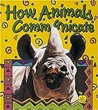 How Animals Communicate, Bobbie Kalman, 0865057354