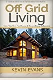 Off Grid Living: 9 Lessons on How to Live off The Grid and How to Organize Your Life (off grid books, eco friendly, off grid survival, off grid, ... self help, time management) (Volume 1)