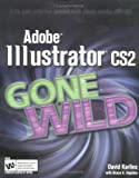 Adobe Illustrator CS2 Gone Wild, David Karlins, 0764598597
