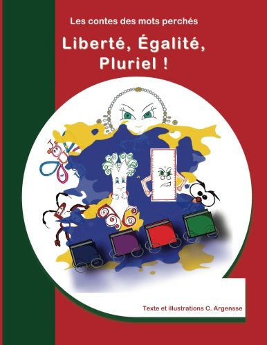 Liberté, égalité, pluriel !: Conte grammatical . Une histoire pour rire et pour rêver, et apprendre 4 règles de grammaire, sans même s