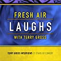 Fresh Air: Laughs Radio/TV Program by Terry Gross Narrated by Terry Gross