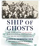 Ship of Ghosts: The Story of the USS Houston, FDR's Legendary Lost Cruiser, and the Epic Saga of Her Survivors