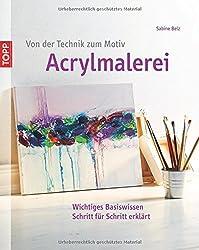 Von der Technik zum Motiv Acrylmalerei: Wichtiges Basiswissen Schritt für Schritt erklärt