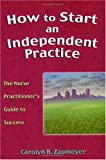 How to Start an Independent Practice: The Nurse Practitioner's Guide to Success