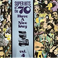 Have A Nice Day! Super Hits Of The '70s, Vol. 04
