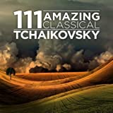 111 Amazing Classical: Tchaikovsky