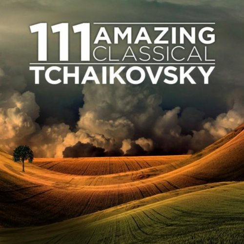 111 Amazing Classical: Tchaikovsky (Best Service Complete Orchestral Collection)