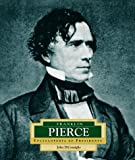 Franklin Pierce: America's 14th President (ENCYCLOPEDIA OF PRESIDENTS SECOND SERIES)