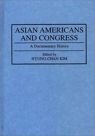 Asian Americans and Congress: A Documentary History (Documentary Reference Collections)