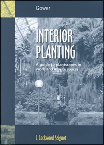 Download english books pdf Interior Planting: A Guide to Plantscapes in Work and Leisure Places suomeksi FB2 0566080699 by Lynne Lockwood Seignot
