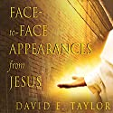 Face-to-Face Appearances from Jesus: The Ultimate Intimacy Audiobook by David Taylor Narrated by William Crockett