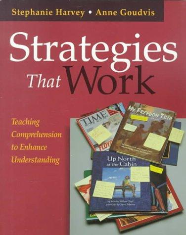 Strategies That Work: Teaching Comprehension to Enhance Understanding