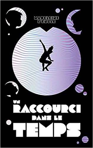 Un Raccourci Dans Le Temps A Wrinkle In Time French Edition