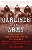 Carlisle vs. Army: Jim Thorpe, Dwight Eisenhower, Pop Warner, and the Forgotten Story of Football's Greatest Battle