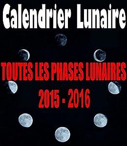 Calendrier lunaire 2015-2016 - Toutes les dates des phases lunaires (French Edition) by [Mythriens, John-Paul]