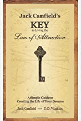 Jack Canfield's Key to Living the Law of Attraction: A Simple Guide to Creating the Life of Your Dreams