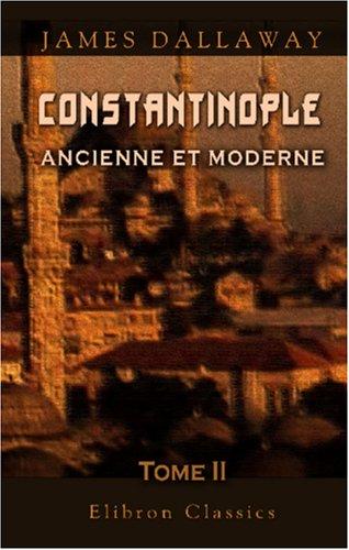 Constantinople ancienne et moderne, et description des côtes et isles de l'Archipel et de la Troade: Tome 2 (French Edition) PDF