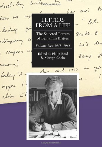 Letters From A Life: The Selected Letters Of Benjamin Britten, 1913-1976: Volume Five: 1958-1965 (Selected Letters Of Britten)