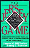 The Jersey Game : The History of Modern Baseball from Its Birth to the Big Leagues in the Garden State, Diclerico, James M. and Pavelec, Barry J., 0813516528