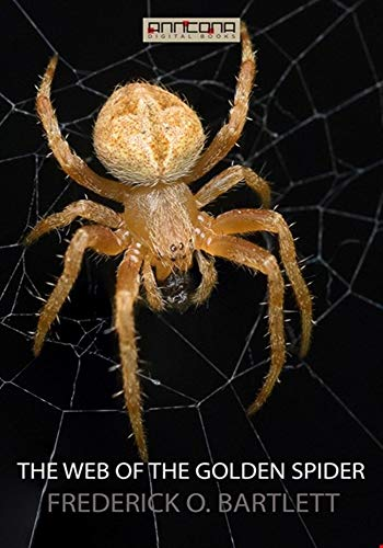The Web of the Golden Spider - (ANNOTATED) Original, Unabridged, Complete, Enriched [Oxford University Press]