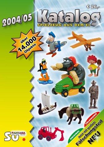Spielzeug aus dem Ei 2004/2005 - Katalog für Überraschungseierfiguren: Internationale Version