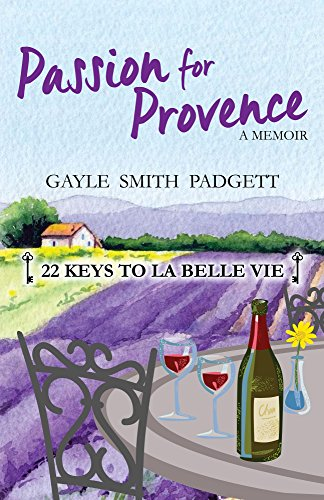 Passion For Provence: 22 Keys To La Belle Vie