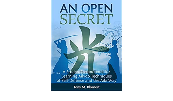 An Open Secret: A Students Handbook for Learning Aikido Techniques of Self-Defense and the Aiki Way (English Edition) eBook: Tony Blomert, Mary Jo Stresky ...