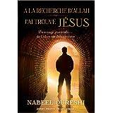 A la recherche d'Allah j'ai trouvé Jésus: Un voyage inattendu de l'islam au christianisme (French Edition)